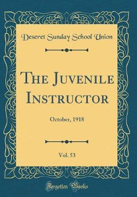 The Juvenile Instructor, Vol. 53 by Deseret Sunday School Union