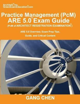 Practice Management (PcM) ARE 5.0 Exam Guide (Architect Registration Examination) by Gang Chen