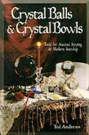 Crystal Balls and Crystal Bowls by Ted Andrews