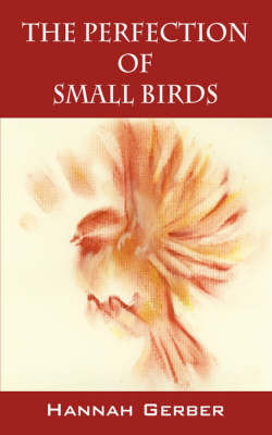 The Perfection of Small Birds by Hannah Gerber image