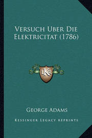 Versuch Uber Die Elektricitat (1786) by George Adams, M.A M.a