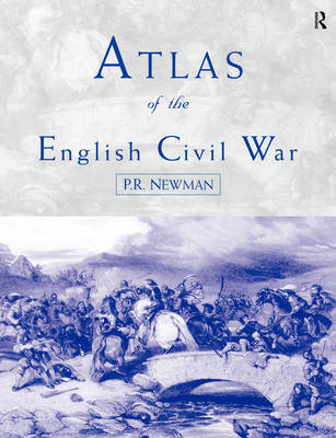 Atlas of the English Civil War by P.R. Newman