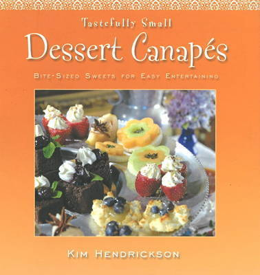 Tastefully Small Dessert Canapes: Bite-Sized Sweets for Easy Entertaining by Kin Hendrickson