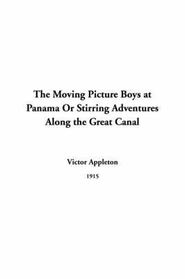 The Moving Picture Boys at Panama or Stirring Adventures Along the Great Canal by Victor Appleton, II, II