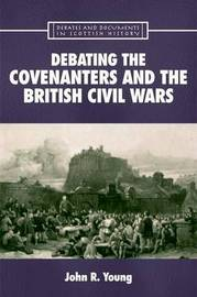 Debating the Covenanters and the British Civil Wars by John Young