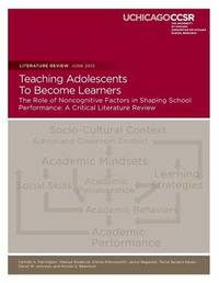 Teaching Adolescents to Become Learners the Role of Noncognitive Factors in Shaping School Performance by Camille A Farrington