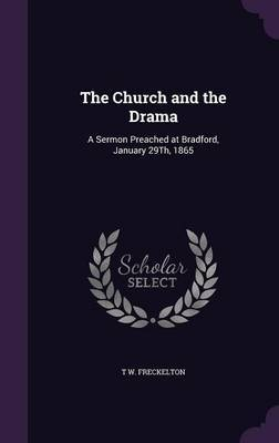 The Church and the Drama by T W Freckelton