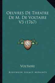 Oeuvres de Theatre de M. de Voltaire V3 (1767) by Voltaire