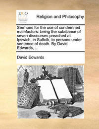 Sermons for the Use of Condemned Malefactors by David Edwards