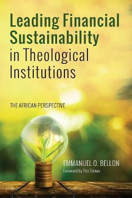 Leading Financial Sustainability in Theological Institutions by Emmanuel O Bellon
