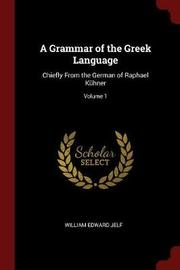 A Grammar of the Greek Language by William Edward Jelf image