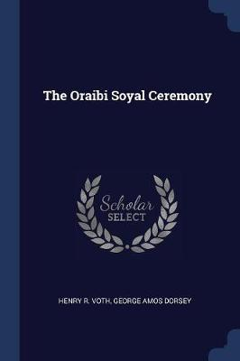 The Oraibi Soyal Ceremony by Henry R Voth