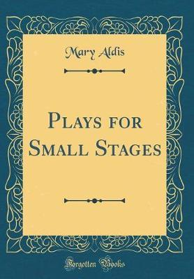 Plays for Small Stages (Classic Reprint) by Mary Aldis image