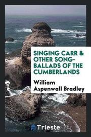 Singing Carr & Other Song-Ballads of the Cumberlands by William Aspenwall Bradley image