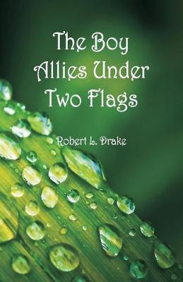 The Boy Allies Under Two Flags by Robert L Drake