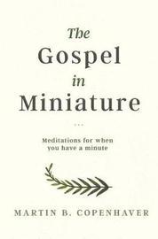 The Gospel in Miniature by Martin B Copenhaver