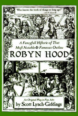 A Fancyfull Historie of That Most Notable & Fameous Outlaw Robyn Hood by Scott Lynch-Giddings image