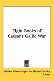 Eight Books of Caesar's Gallic War by Herbert Cushing Tolman image