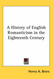 A History of English Romanticism in the Eighteenth Century by Henry A Beers image