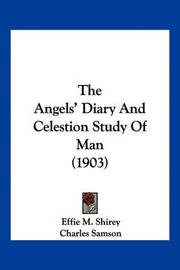 The Angels' Diary and Celestion Study of Man (1903) by Effie M Shirey )