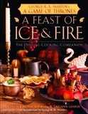 A Feast of Ice and Fire: The Official Companion Cookbook to a Game of Thrones by Sariann Lehrer