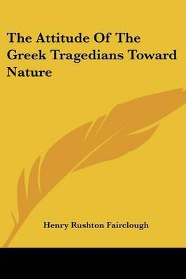 The Attitude of the Greek Tragedians Toward Nature by Henry Rushton Fairclough image