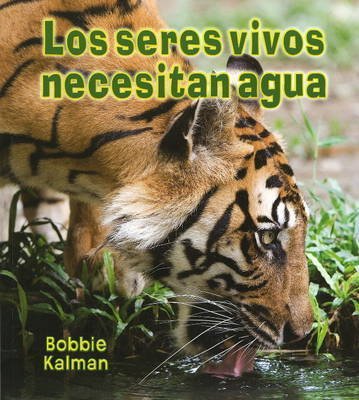 Los Seres Vivos Necesitan Agua by Bobbie Kalman