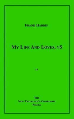 My Life and Loves, V5 by Frank Harris