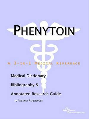 Phenytoin - A Medical Dictionary, Bibliography, and Annotated Research Guide to Internet References by ICON Health Publications