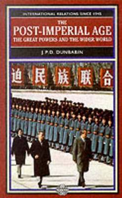 The Post-Imperial Age: The Great Powers and the Wider World by J.P.D. Dunbabin image