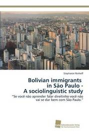 Bolivian Immigrants in Sao Paulo - A Sociolinguistic Study by Niehoff Stephanie