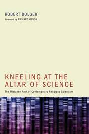 Kneeling at the Altar of Science by Robert Bolger