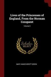 Lives of the Princesses of England, from the Norman Conquest; Volume 3 by Mary Anne Everett Green image