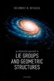An Alternative Approach to Lie Groups and Geometric Structures by Ercument Ortacgil