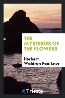 The Mysteries of the Flowers by Herbert Waldron Faulkner