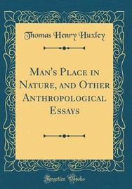 Man's Place in Nature, and Other Anthropological Essays (Classic Reprint) by Thomas Henry Huxley image