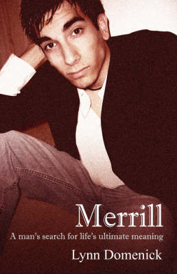 Merrill: A Man's Search for Life's Ultimate Meaning by Lynn Domenick image
