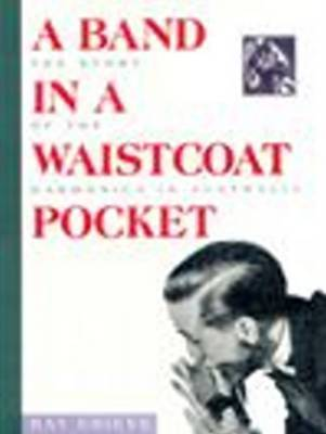 A Band in a Waistcoat Pocket: Story of the Harmonica in Australia by Ray Grieve