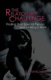 The Relationship Challenge: Finding That Special Person and Making It Work by G. Shane Hibbs image