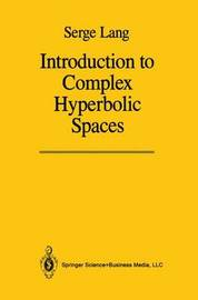 Introduction to Complex Hyperbolic Spaces by Serge Lang