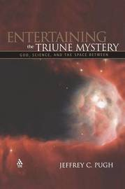 Entertaining the Triune Mystery: God, Science, and the Space between by Jeffrey Pugh image