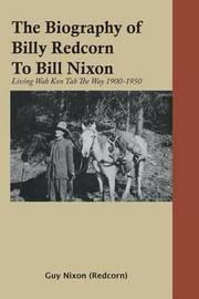 The Biography of Billy Redcorn to Bill Nixon by Guy Nixon (Redcorn)