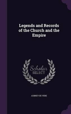 Legends and Records of the Church and the Empire by Aubrey De Vere image