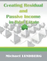 Creating Residual and Passive Income in Real Estate by Michael Lundberg