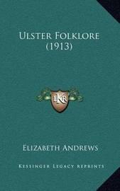 Ulster Folklore (1913) by Elizabeth Andrews, BSC