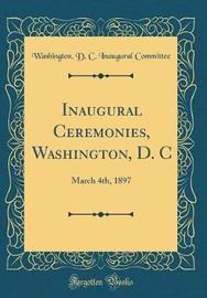 Inaugural Ceremonies, Washington, D. C by Washington (D.C.). Inaugural committee image