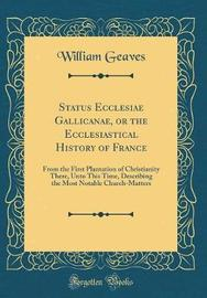 Status Ecclesiae Gallicanae, or the Ecclesiastical History of France by William Geaves image