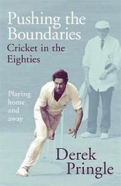 Pushing the Boundaries: Cricket in the Eighties by Derek Pringle