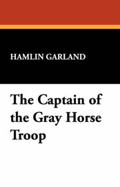 The Captain of the Gray Horse Troop by Hamlin Garland image
