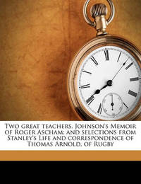 Two Great Teachers. Johnson's Memoir of Roger Ascham; And Selections from Stanley's Life and Correspondence of Thomas Arnold, of Rugby by James Henry Carlisle